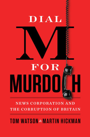 Dial M for Murdoch by Tom Watson and Martin Hickman