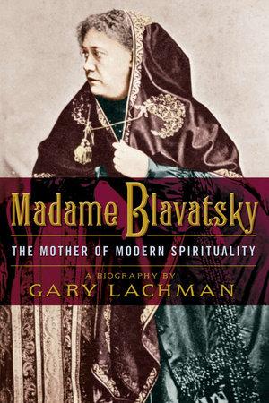 Madame Blavatsky by Gary Lachman