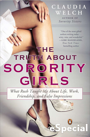 The Truth About Sorority Girls by Claudia Welch