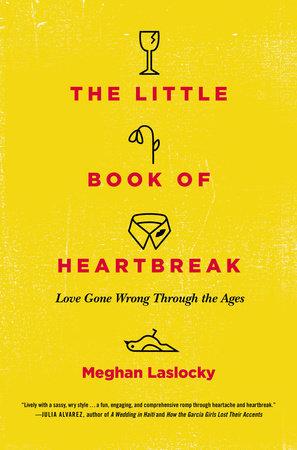 The Little Book of Heartbreak by Meghan Laslocky