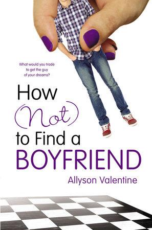 How (Not) to Find a Boyfriend by Allyson Valentine