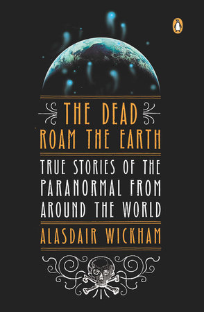 The Dead Roam the Earth by Alasdair Wickham