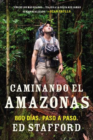 Caminando el Amazonas by Ed Stafford