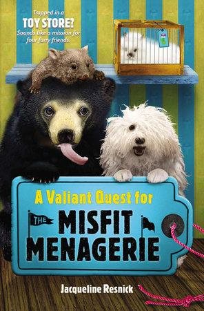 A Valiant Quest for the Misfit Menagerie by Jacqueline Resnick