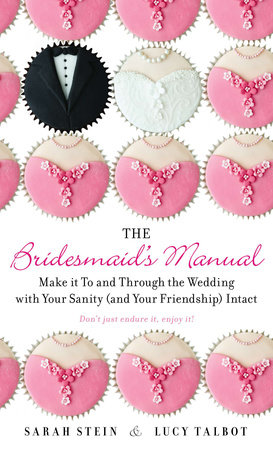 The Bridesmaid's Manual by Sarah Stein and Lucy Talbot