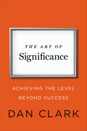 The Art of Significance by Dan Clark