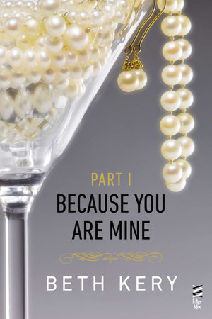 Because You Are Mine Part I by Beth Kery