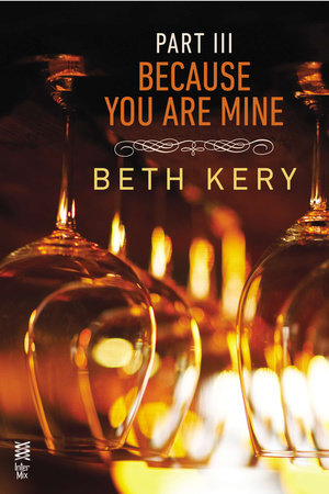 Because You Are Mine Part III by Beth Kery