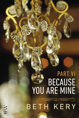 Because You Are Mine Part VI by Beth Kery