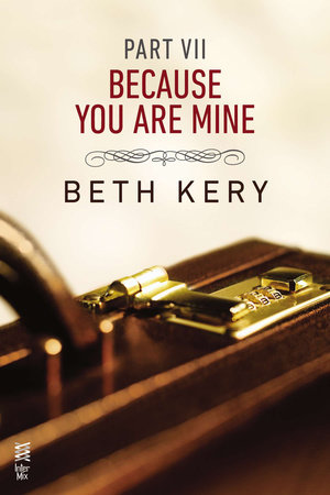 Because You Are Mine Part VII by Beth Kery