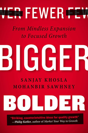 Fewer, Bigger, Bolder by Sanjay Khosla and Mohanbir Sawhney