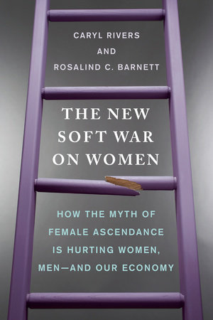 The New Soft War on Women by Caryl Rivers and Rosalind C. Barnett