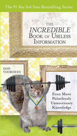 The Incredible Book of Useless Information by Don Voorhees