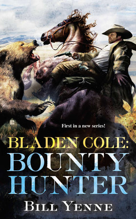 Bladen Cole: Bounty Hunter by Bill Yenne
