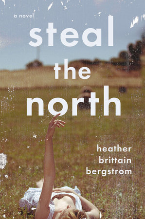 Steal the North by Heather Brittain Bergstrom