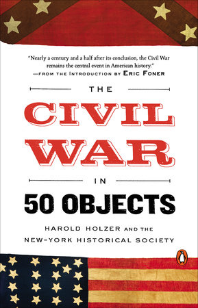The Civil War in 50 Objects by Harold Holzer and New-York Historical Society