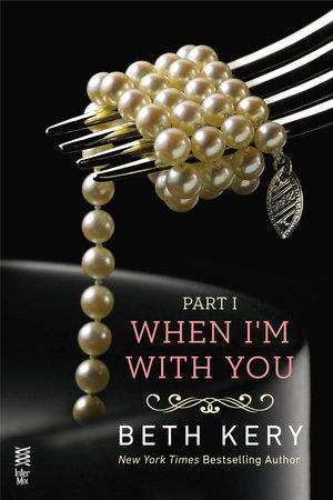 When I'm With You Part I by Beth Kery