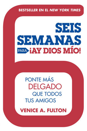 Seis Semanas Para ¡Ay Dios Mio! by Venice A. Fulton