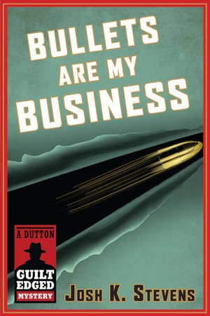 Bullets Are My Business by Josh K. Stevens