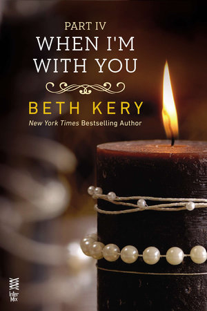 When I'm With You Part IV by Beth Kery