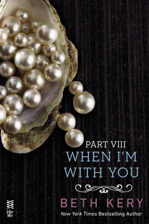 When I'm With You Part VIII by Beth Kery