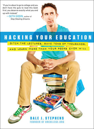 Hacking Your Education by Dale J. Stephens