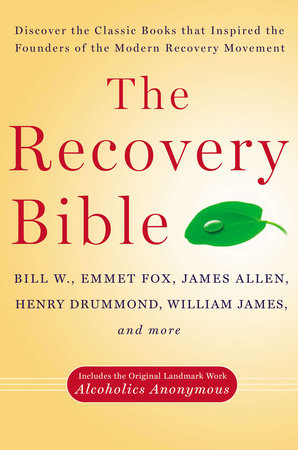 The Recovery Bible by Bill W., Emmet Fox, James Allen, Henry Drummond and William James