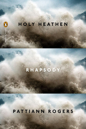 Holy Heathen Rhapsody by Pattiann Rogers