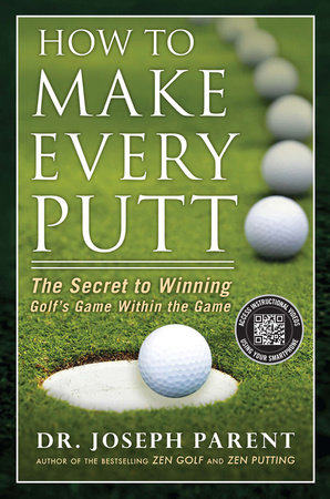 How to Make Every Putt by Joseph Parent
