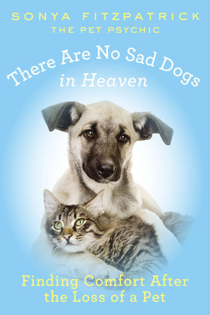 There Are No Sad Dogs in Heaven by Sonya Fitzpatrick
