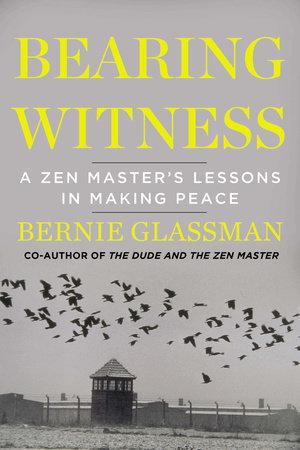Bearing Witness by Bernie Glassman