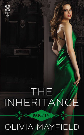 The Inheritance Part IV by Olivia Mayfield