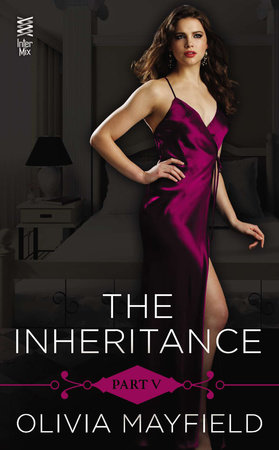 The Inheritance Part V by Olivia Mayfield
