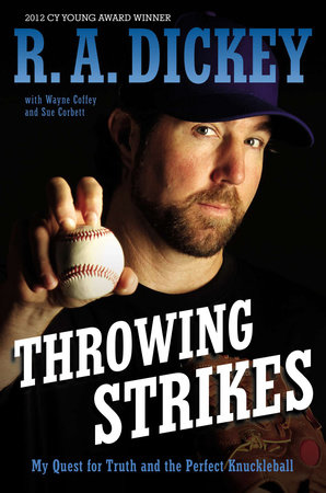 Throwing Strikes by R.A. Dickey, Sue Corbett and Wayne Coffey