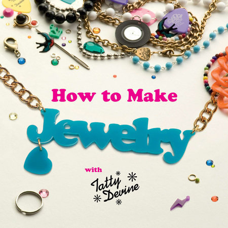 How to Make Jewelry with Tatty Devine by Harriet Vine and Rosie Wolfenden