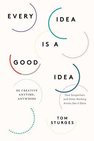 Every Idea Is a Good Idea by Tom Sturges