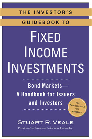 The Investor's Guidebook to Fixed Income Investments by Stuart R. Veale