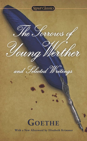 The Sorrows of Young Werther and Selected Writings by Johann Wolfgang Von Goethe and Marcelle Clements
