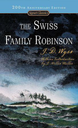 The Swiss Family Robinson by Johann D. Wyss