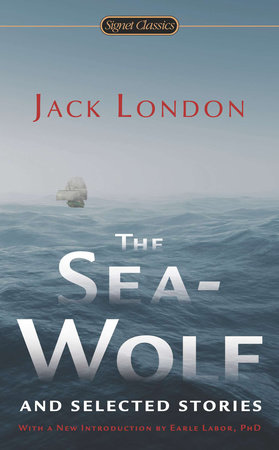 The Sea-Wolf and Selected Stories by Jack London and Earle Labor