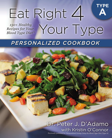 Eat Right 4 Your Type Personalized Cookbook Type A by Dr. Peter J. D'Adamo and Kristin O'Connor