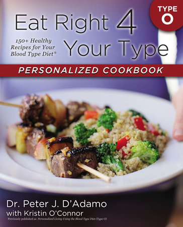 Eat Right 4 Your Type Personalized Cookbook Type O by Dr. Peter J. D'Adamo and Kristin O'Connor