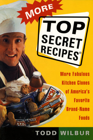 More Top Secret Recipes by Todd Wilbur