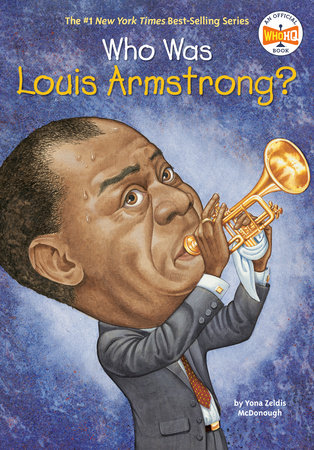 Who Was Louis Armstrong? by Yona Zeldis McDonough