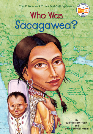 Who Was Sacagawea? by Judith Bloom Fradin and Dennis Brindell Fradin
