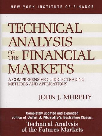 Technical Analysis of the Financial Markets by John J. Murphy