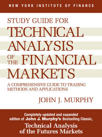 Study Guide to Technical Analysis of the Financial Markets by John J. Murphy