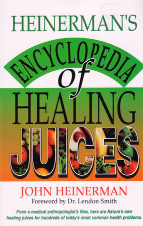 Heinerman's Encyclopedia of Healing Juices by John Heinerman