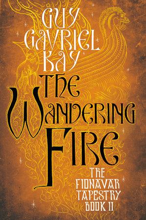Wandering Fire by Guy Gavriel Kay