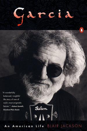 Garcia: An American Life by Blair Jackson